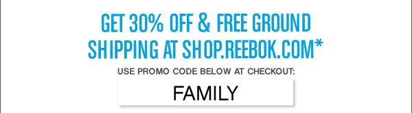 GET 30% OFF & FREE GROUND SHIPPING AT SHOP.REEBOK.COM*