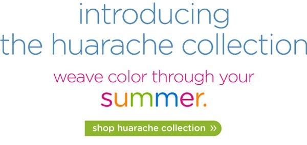 introducing the huarache collection - weave color through your summer. shop huarache collection
