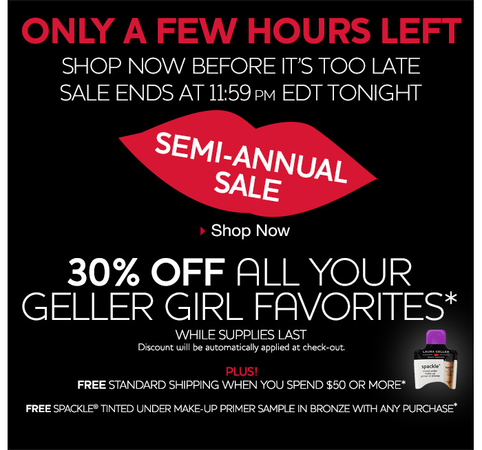Only a few hours left! Online Only! 30% Off all your Geller Girl favorites plus FREE standard shipping on orders over $50!