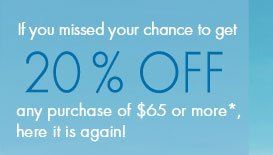 If you missed your chance to get 20% Off