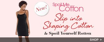 New! Spoil Me Cotton. Slip into Shaping Cotton and Spoil Yourself Rotten. Shop!