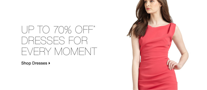 Up To 70% Off* Dresses For Every Moment