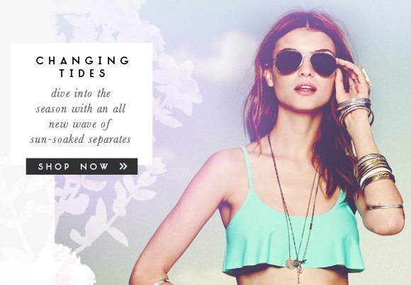 Changing Tides: Dive into the season with an all new wave of sun-soaked seperates. Shop now...