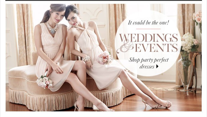 It could be the one! Weddings & Events  SHOP PARTY PERFECT DRESSES