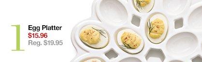 1 Egg Platter $15.96 Reg. $19.95