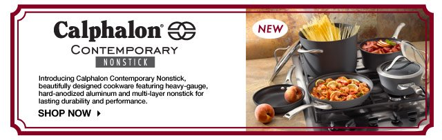 Calphalon. CONTEMPORARY NONSTICK. NEW! Introducing Calphalon Contemporary Nonstick, beautifully designed cookware featuring heavy-gauge, hard-anodized aluminum and multi-layer nonstick for lasting durability and performance. SHOP NOW.