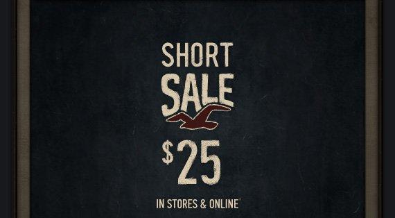 SHORT SALE $25 IN STORES & ONLINE*