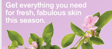 Get everything you need for fresh fabulous skin this season