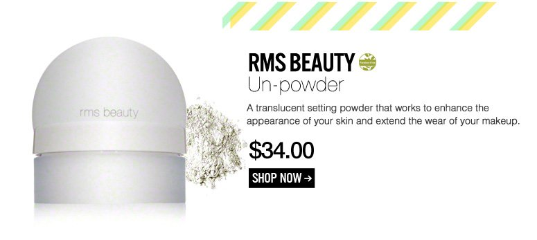 Paraben-free RMS Beauty – Un-powder A translucent setting powder that works to enhance the appearance of your skin and extend the wear of your makeup.  $34 Shop Now>>