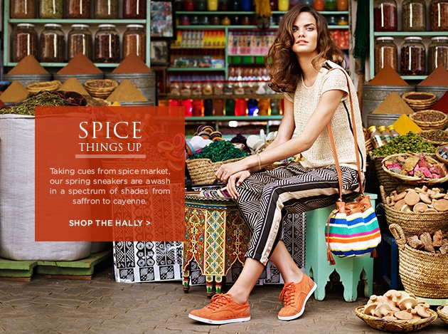 Spice things up - Taking cues from spice market, our spring sneakers are awash in a spectrum of shades from saffron to cayenne. Shop the Hally >
