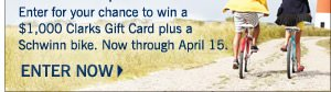 Enter for your chance to win a $1,000 Clarks Gift Card plus a Schwinn bike. Now through April 15. Click to enter now