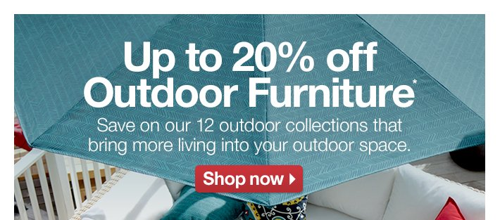 Up to 20% off Outdoor Furniture*
