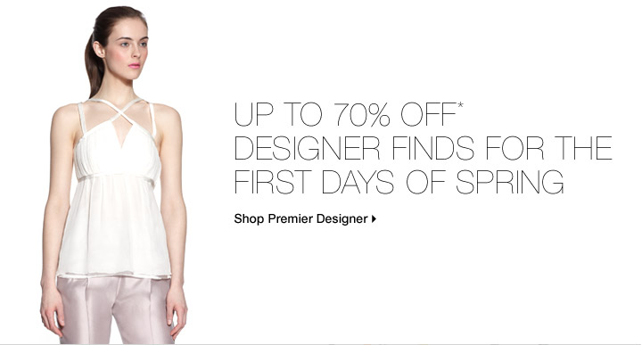 Up To 70% Off* Designer Finds For The First Days Of Spring