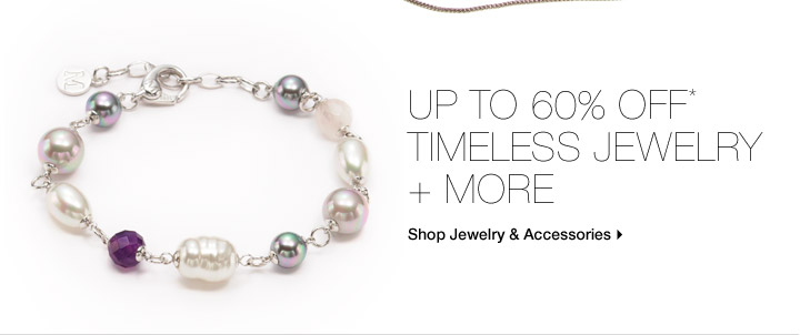 Up To 60% Off* Timeless Jewelry + More