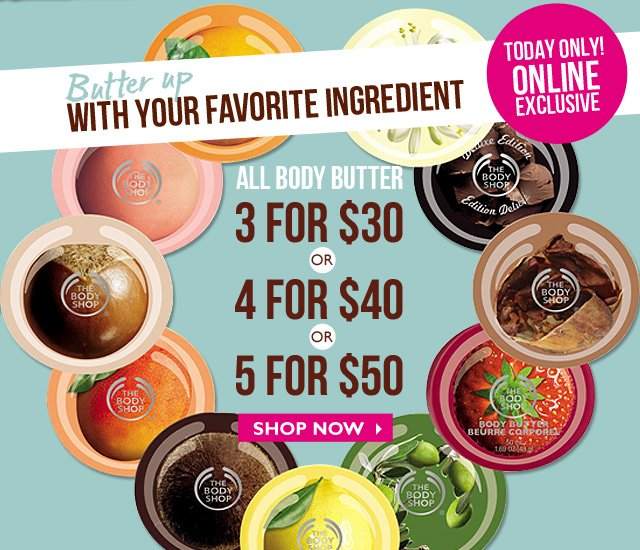 Butter up WITH YOUR FAVORITE INGREDIENT ALL BODY BUTTER --  3 for $30  --  OR  --  4 for $40 OR 5 for $50