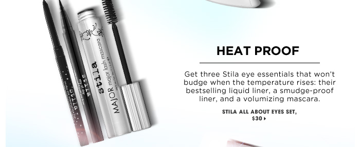 Heat Proof. Get three Stila eye essentials that won't budge when the temperature rises: their bestselling liquid liner, a smudge-proof liner, and a volumizing mascara. Stila All About Eyes Set, $30.