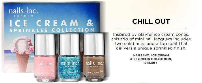 Chill Out. Inspired by playful ice cream cones, this trio of mini nail lacquers includes two solid hues and a top coat that delivers a unique sprinkled finish. Nails Inc. Ice Cream & Sprinkles Collection, $16.50.
