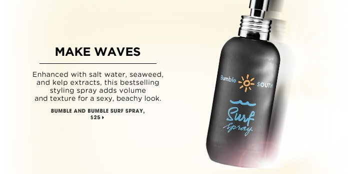 Make Waves. Enhanced with salt water, seaweed, and kelp extracts, this bestselling styling spray adds volume and texture for a sexy, beachy look. Bumble and bumble Surf Spray, $25.