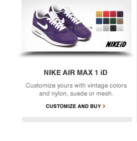 NIKE AIR MAX 1 iD   Customize yours with vintage colors and nylon, suede or mesh.   CUSTOMIZE AND BUY