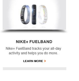 NIKE+ FUELBAND   Nike+ FuelBand tracks your all-day activity and helps you do more.   LEARN MORE