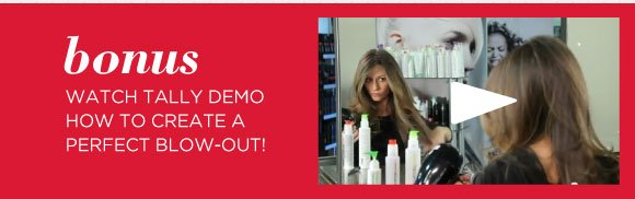 Bonus. Watch Tally demo how to create a perfect blow-out!