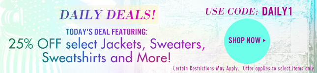 Daily Deal: 25% Off select Jackets, Sweaters, Sweatshirts and more!