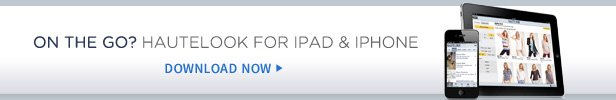 On the Go? Download the HauteLook App for iPad and iPhone
