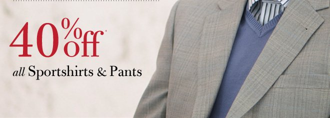 40% Off* All Sportshirts & Pants
