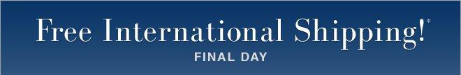 Free International Shipping! Final Day!