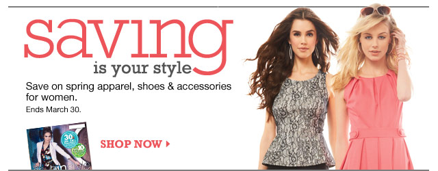 Saving is your style. Save on spring apparel, shoes & accessories for women. Ends March 30. SHOP NOW