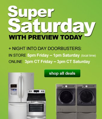 Super Saturday | WITH PREVIEW TODAY | + NIGHT INTO DAY DOORBUSTERS: IN STORE 5pm Friday - 1pm Saturday (local time) | ONLINE 3pm CT Friday - 3pm CT Saturday