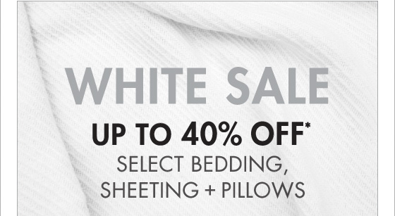 WHITE SALE UP TO 40% OFF* SELECT BEDDING SHEETING + PILLOWS