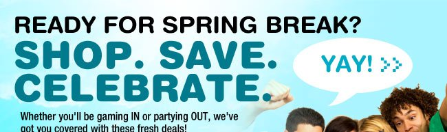 Ready for spring break? Shop. Save. Celebrate.