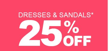 25% Off Dresses and Sandals