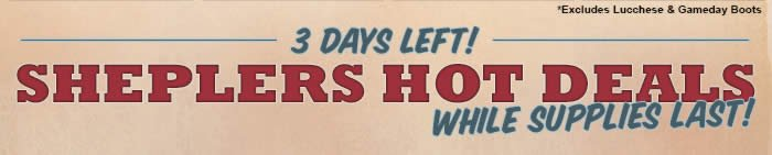 3 Days Left on Sheplers Hot Deals While Supplies Last!