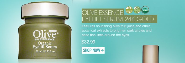 100% Natural, USDA Organic, Paraben-Free Olive Essence Eyelift Serum 24k Gold Features nourishing olive fruit juice and other botanical extracts to brighten dark circles and ease fine lines around the eyes. $32.99 Shop Now>>