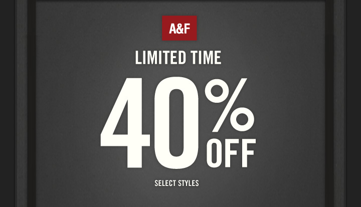A&F          LIMITED TIME 40% OFF SELECT STYLES