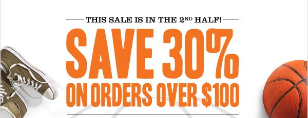 THIS SALE IS IN THE 2ND HALF! Save 30% on orders over $100!