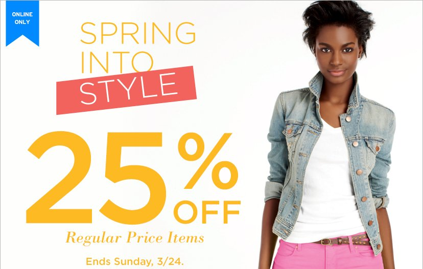 ONLINE ONLY | SPRING INTO STYLE | 25% OFF Regular Price Items | Ends Sunday, 3/24.