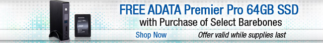 FREE ADATA Premier Pro 64GB SSD with Purchase of Select Barebones. Shop Now.