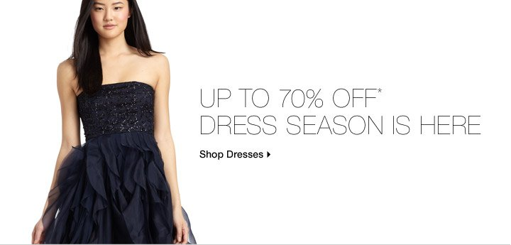 Up To 70% Off* Dress Season Is Here