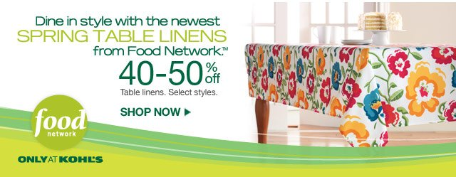 Food Network - Only at Kohl's.  Dine in style with the newest spring table linens from Food Network.  40-50% off Table linens. Select styles. SHOP NOW