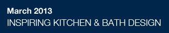March 2013 – INSPIRING KITCHEN & BATH DESIGN