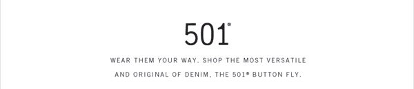 501® - Wear them your way. Shop the most versatile and original of denim. The 501® Button Fly.