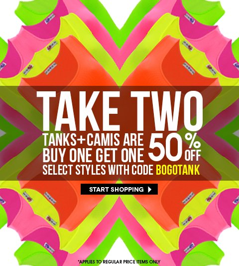 Stock up Sale!  Mix & Match Buy 1, Get 1 50% off Select Tanks & Camis - Click to start shopping