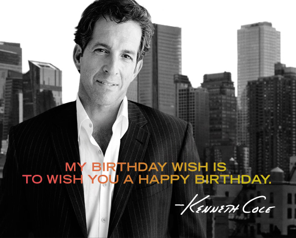 MY BIRTHDAY WISH IS TO WISH YOU A HAPPY BIRTHDAY.  KENNETH COLE // If you tell us your birthday, we'll be able to surprise you with something special during your birthday month.