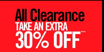 ALL CLEARANCE TAKE AN EXTRA 30% OFF***