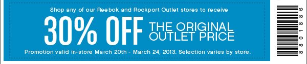 shop any of our Reebok and Rockport Outlet stores to receive 30% OFF THE ORIGINAL OUTLET PRICE