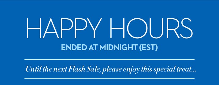 Online Only, Today March 22  HAPPY HOURS 6PM – Midnight EST  50% OFF* Your Highest Priced Item When You Spend $125 or More (Use code 17772)  SHOP NOW