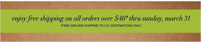 Free Ground Shipping thru Sunday, 3/31  Free Ground Shipping to U.S. destinations on all orders over $40.  No code required. Offer valid thru Sunday, 3/31  Shop online at www.papyrusonline.com